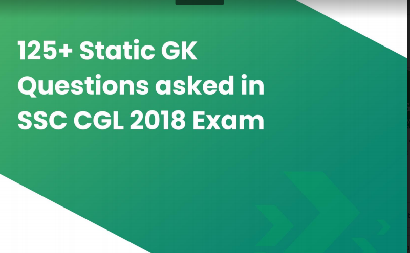 125+ Static GK Questions Asked in SSC CGL Exam 2018
