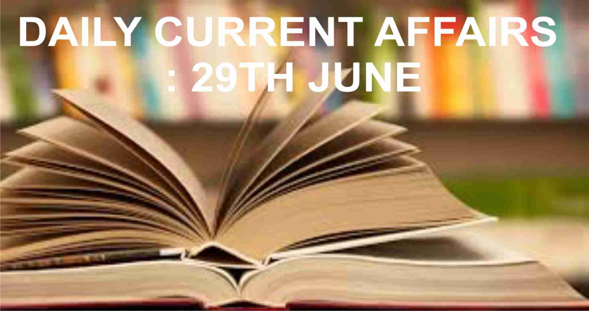 DAILY CURRENT AFFAIRS : 29TH JUNE